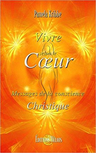 Vivre selon le Cœur - Messages de la conscience Christique par Pamela Kribbe