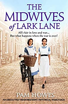 The Midwives of Lark Lane: An absolutely heartbreaking historical family saga by [Howes, Pam]
