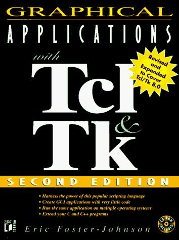 Graphical Applications with TCL and TK with CDROM 2nd edition by Foster-Johnson, Eric (1997) Paperback