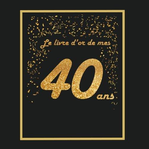 Livre d'or pour anniversaire - 40 ans: Thème black & or, livre à personnaliser - 21 x 21cm - 75 pages par Arthur Tigul