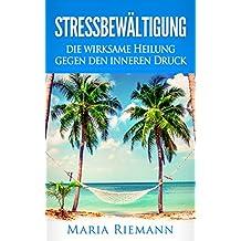 Stressbewältigung: die wirksame Heilung gegen den inneren Druck