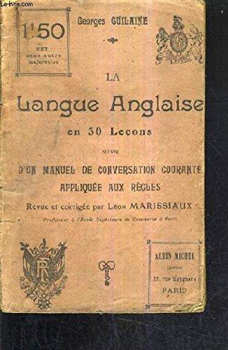 LA LANGUE ANGLAISE EN 30 LECONS SUIVIE D'UN MANUEL DE CONSERVATION COURANTE APPLIQUEE AUX REGLES.