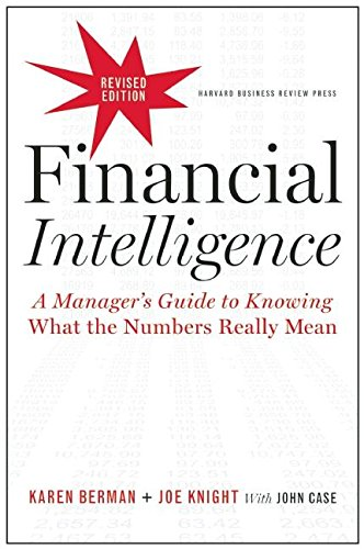 Financial Intelligence : A Manager's Guide to Knowing What the Numbers Really Mean (Harvard Business School Press)