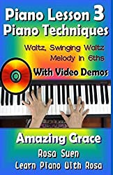 Piano Lesson #3 - Piano Techniques - Waltz, Swinging Waltz, Melody in 6ths with Video Demos to Amazing Grace (Learn Piano With Rosa) by Rosa Suen (2014-07-14)