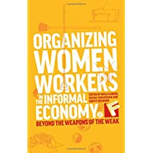 Organizing Women Workers in the Informal Economy: Beyond the Weapons of the Weak? (Feminisms and Development)