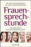 Frauensprechstunde: Was uns hilft, was uns gesund macht - Dr. med. Silke Bartens