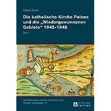 Die Katholische Kirche Polens Und Die Wiedergewonnenen Gebiete 1945-1948: 2 Baende (Deutschen Und das Oestliche Europa. Studien Und Quellen)