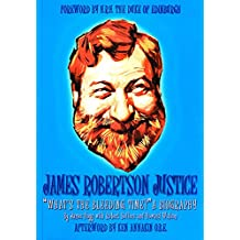 James Robertson Justice: What's the Bleeding-Time?: A Biography
