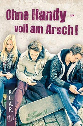 Preisvergleich Produktbild K.L.A.R.-Taschenbuch: Ohne Handy - voll am Arsch!