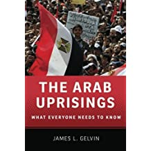 The Arab Uprisings: What Everyone Needs to Know by James L. Gelvin (12-Jul-2012) Paperback