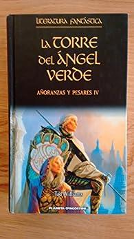 Añoranzas Y Pesares IV. La Torre De Ángel Verde par Tad Williams
