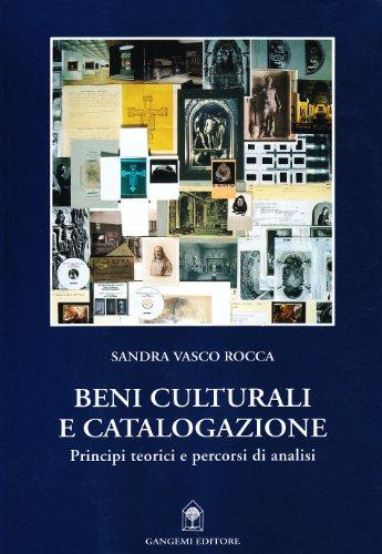 Beni culturali e catalogazione. Principi teorici e percorsi di analisi di Sandra Vasco Rocca