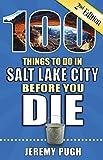 100 Things to Do in Salt Lake City Before You Die, 2nd Edition (100 Things to Do Before You Die)