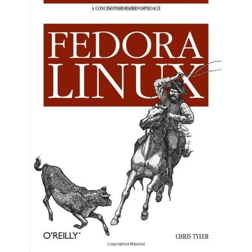 [Fedora Linux: A Complete Guide to Red Hat's Community Distribution] [By: Chris Tyler] [October, 2006]