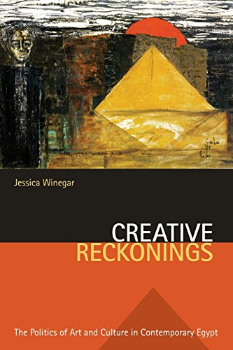 Creative Reckonings: The Politics of Art and Culture in Contemporary Egypt (Stanford Studies in Middle Eastern and I)