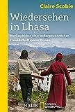 Wiedersehen in Lhasa: Die Geschichte einer außergewöhnlichen Freundschaft zweier Frauen (National Geographic Taschenbuch)
