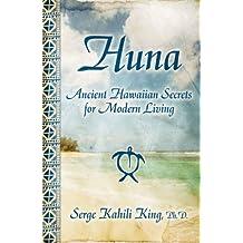 Huna: Ancient Hawaiian Secrets for Modern Living by Serge Kahili King (2008-11-17)