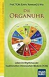 Die Organuhr. Leben im Rhythmus der Traditionellen Chinesischen Medizin (TCM)