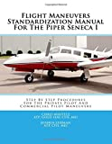 Flight Maneuvers Standardization Manual For The Piper Seneca I: Step By Step Procedures For The Private Pilot And Commercial Pilot Maneuvers: Volume 6