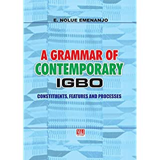A Grammar of Contemporary Igbo. Constituents, Features and Processes