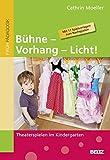 Bühne - Vorhang - Licht!: Theaterspielen im Kindergarten by Cathrin Moeller (2012-08-13)