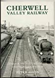 Cherwell Valley Railway: The Social History of an Oxfordshire Railway by Peter Allen (1999-12-01)