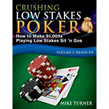 Crushing Low Stakes Poker: How to Make $1,000s Playing Low Stakes Sit 'n Gos, Volume 2: Heads-Up (English Edition)