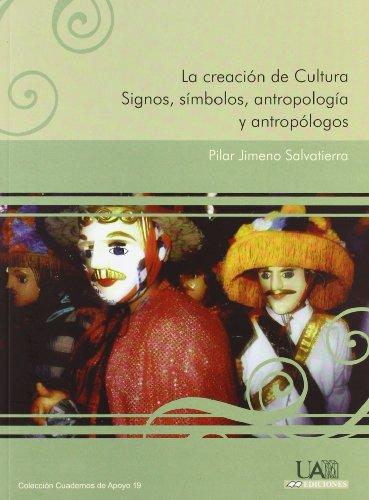 La creación de cultura : signos, símbolos, antropología y antropólogos