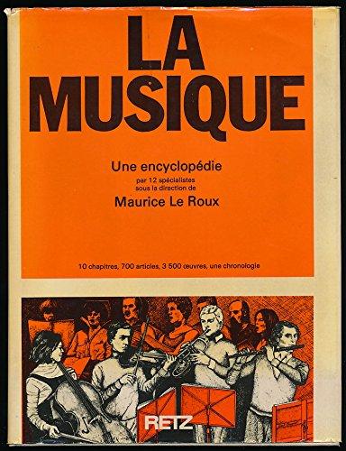 La musique; une encyclopédie : 10 chapitres, 700 articles, 3500 œuvres, une chronologie. par LE ROUX Maurice et alii
