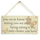 """Cheyan You Never Know How Strong You are Until Being Strong Motivating Sign Plaque 5"""" X 10"""""""