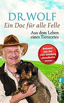 Ein Doc für alle Felle: Aus dem Leben eines Tierarztes von [Dr. Wolf]