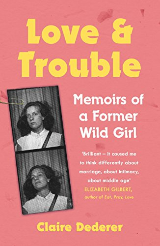 Love and trouble memoirs of a former wild girl ebook claire love and trouble memoirs of a former wild girl by dederer claire fandeluxe Choice Image