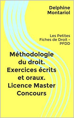 Mthodologie du droit. Exercices crits et oraux. Licence Master Concours: Les Petites Fiches de Droit - PFDD