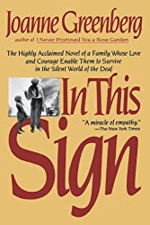 In This Sign: The Highly Acclaimed Novel of a Family Whose Love and Courage Enable Them to Survive in the Silent World of the Deaf (Owl Books) by Joanne Greenberg (1984-09-15)