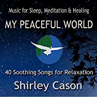 My Peaceful World: Music for Sleep, Meditation & Healing