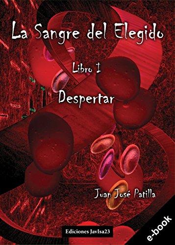 La sangre del Elegido: Despertar por Juan José Patilla