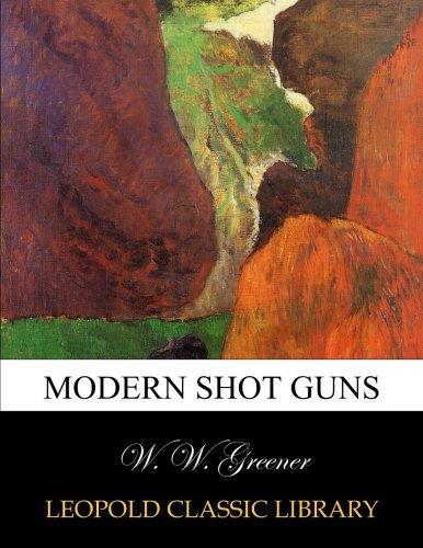 Modern shot guns por W. W. Greener