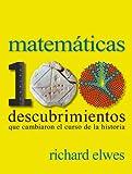 Matemáticas. 100 descubrimientos que cambiaron el curso de la historia