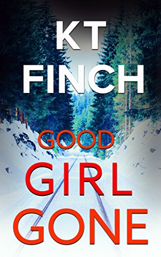 Good Girl Gone (a Charlie Easton Thriller): A gripping psychological thriller with a twist by [Finch, KT]