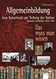 Allgemeinbildung - Vom Kaiserreich zur Teilung der Nation. Deutsche Geschichte 1890-1949: Das muss man wissen