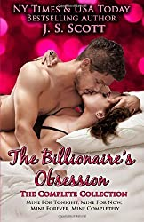 The Billionaire's Obsession: The Complete Collection: Mine For Tonight, Mine For Now, Mine Forever, Mine Completely Bound in 1 volume by Scott, J. S. (2013) Paperback