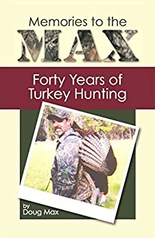 Descargar PDF Gratis Memories to the MAX: Forty Years of Turkey Hunting