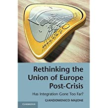 [(Rethinking the Union of Europe Post-crisis: Has Integration Gone Too Far?)] [Author: Giandomenico Majone] published on (June, 2014)