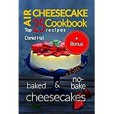 Air cheesecake. Cookbook: top 25 recipes (baked and no-bake cheesecakes). (English Edition)