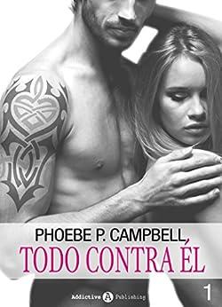 Todo Contra Él - 1 por Phoebe P. Campbell Gratis