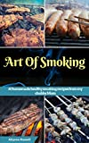 Art of Smoking: 60 homemade healthy smoking recipes from my chubby Mom (smoking meat recipes,smoking vegetable recipes,smoking fish recipes,BBQ side Dishes recipes,Healthy homemade recipes)