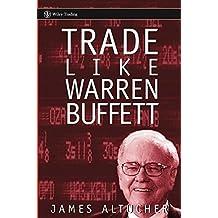 Trade Like Warren Buffett by James Altucher (2005-02-11)