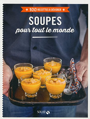 100 Recettes à dévorer - Soupes pour t...
