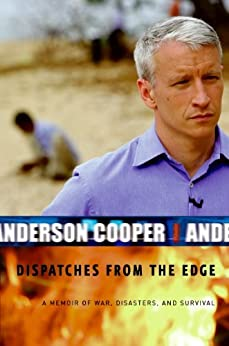 Dispatches from the Edge: A Memoir of War, Disasters, and Survival by [Cooper, Anderson]