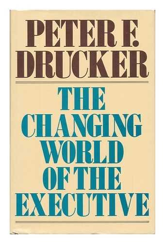 The Changing World of the Executive por Peter Ferdinand Drucker